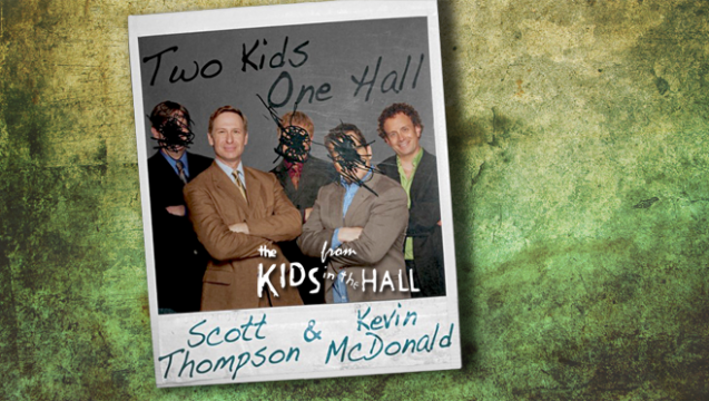 Two Kids One Hall | Scott Thompson and Kevin McDonald from The Kids in the Hall
