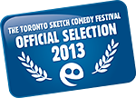 The Toronto Sketch Comedy Festival - March 7-17, 2013.  10 days of the best scripted comedy in North America.  This is Toronto's comedy festival!