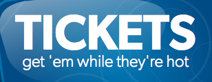 Tickets – Get 'em while they're hot!